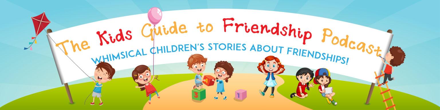 Kids Guide To Friendship Podcast